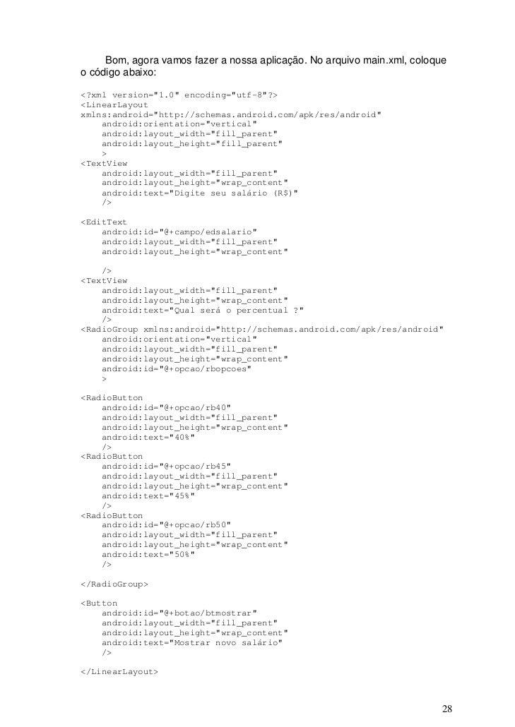 """Bom, agora vamos fazer a nossa aplicação. No arquivo main.xml, coloqueo código abaixo:<?xml version=""""1.0"""" encoding=""""utf-8""""..."""
