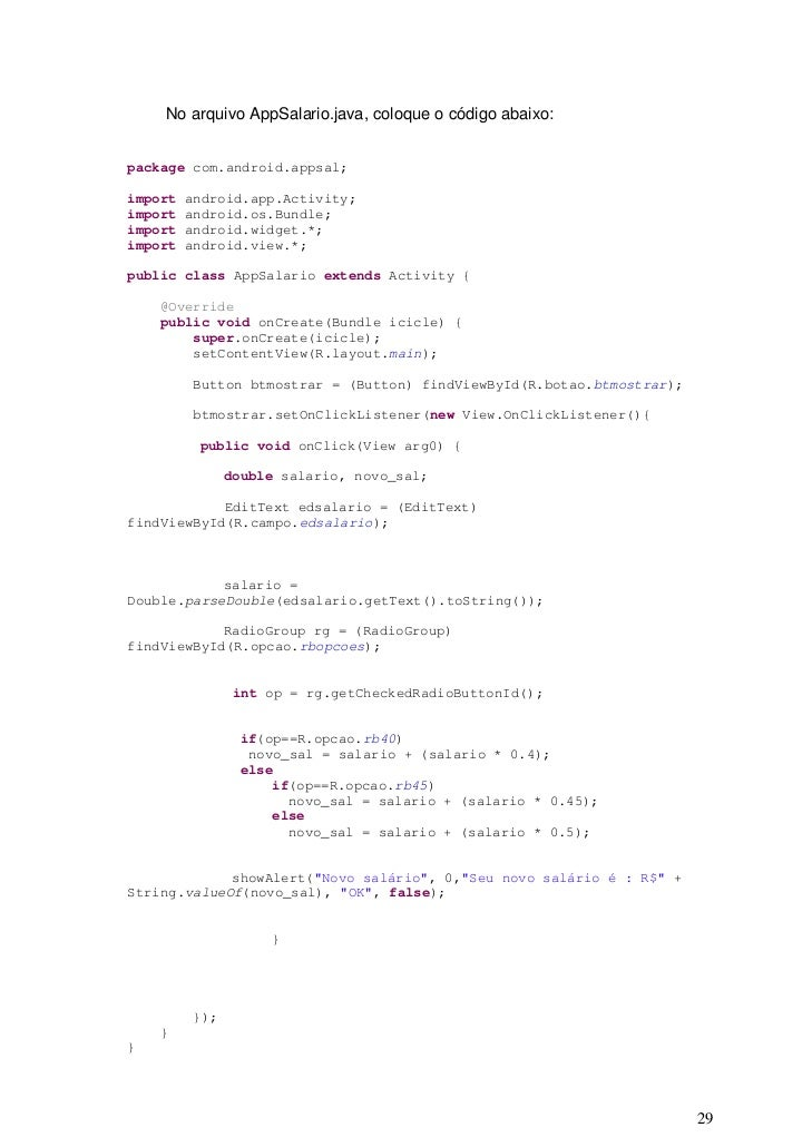 No arquivo AppSalario.java, coloque o código abaixo:package com.android.appsal;import   android.app.Activity;import   andr...
