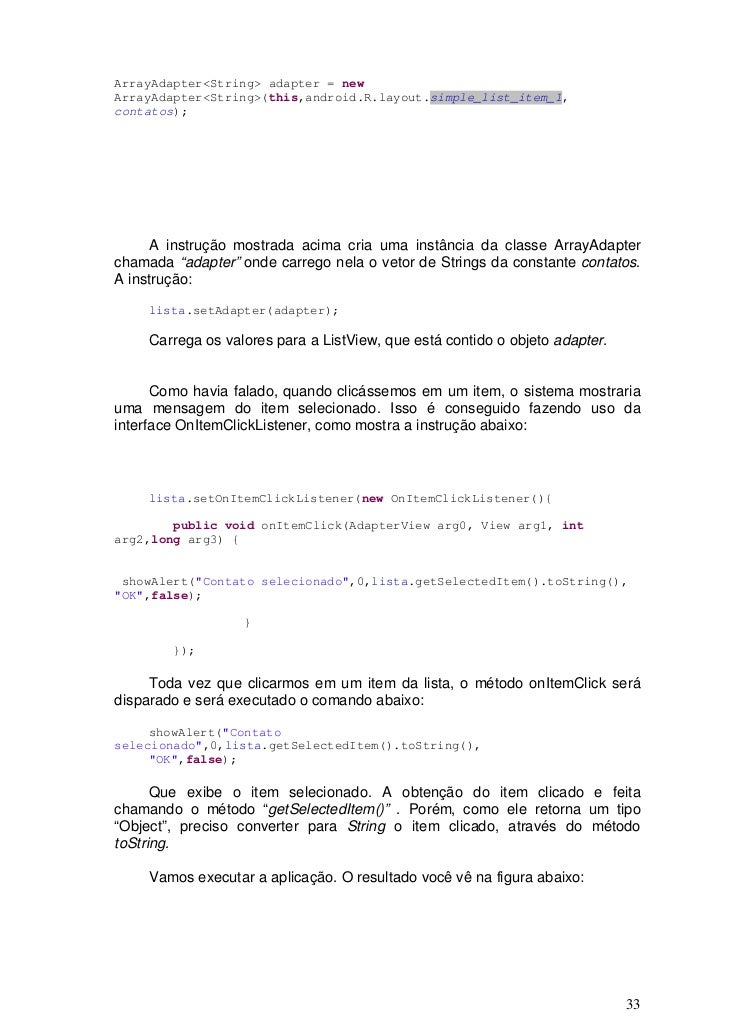 ArrayAdapter<String> adapter = newArrayAdapter<String>(this,android.R.layout.simple_list_item_1,contatos);     A instrução...