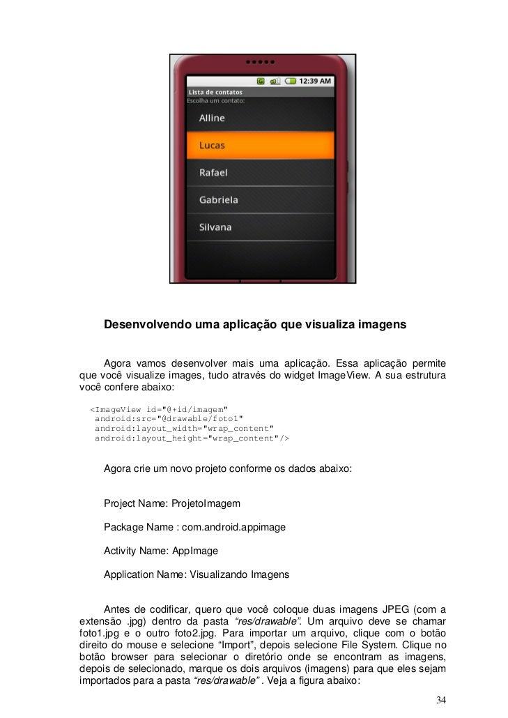 Desenvolvendo uma aplicação que visualiza imagens     Agora vamos desenvolver mais uma aplicação. Essa aplicação permitequ...