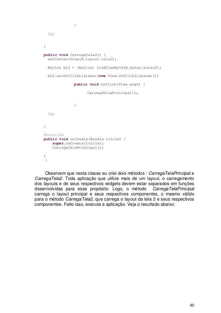 }         });    }    public void CarregaTela2() {      setContentView(R.layout.tela2);         Button bt2 = (Button) find...