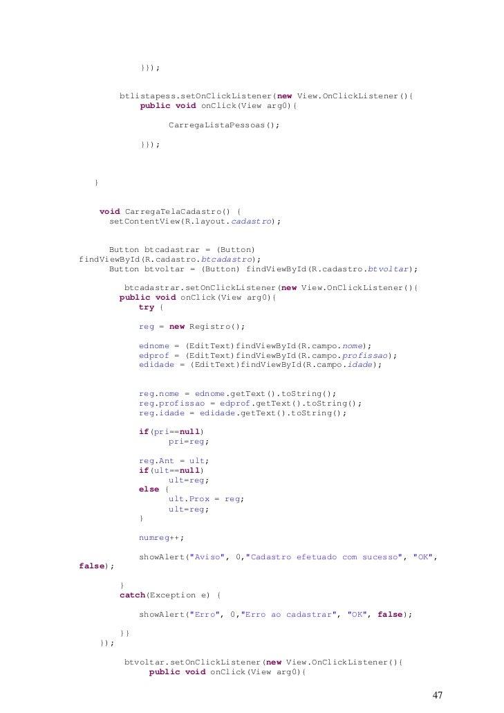 }});          btlistapess.setOnClickListener(new View.OnClickListener(){              public void onClick(View arg0){     ...