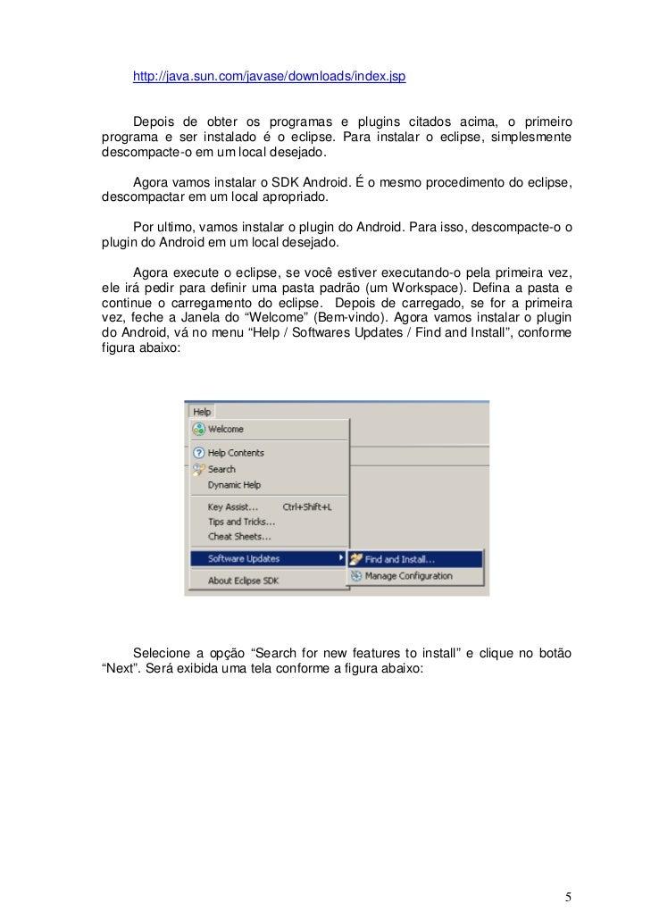 http://java.sun.com/javase/downloads/index.jsp     Depois de obter os programas e plugins citados acima, o primeiroprogram...