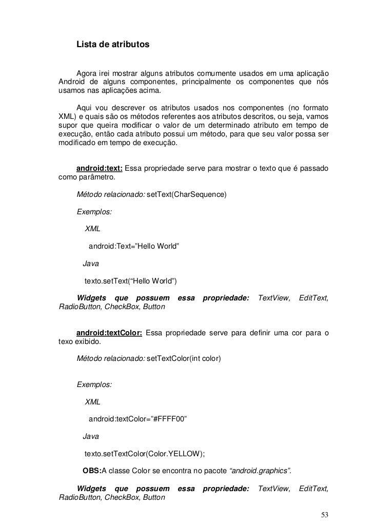 Lista de atributos    Agora irei mostrar alguns atributos comumente usados em uma aplicaçãoAndroid de alguns componentes, ...