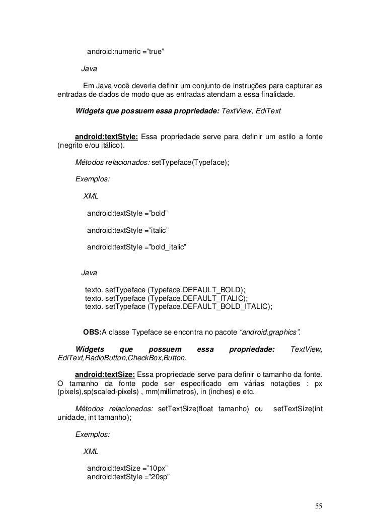 """android:numeric =""""true""""       Java       Em Java você deveria definir um conjunto de instruções para capturar asentradas d..."""
