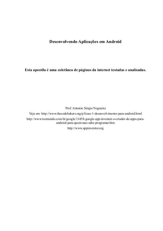 Desenvolvendo Aplicações em AndroidEsta apostila é uma coletânea de páginas da internet testadas e analisadas.            ...