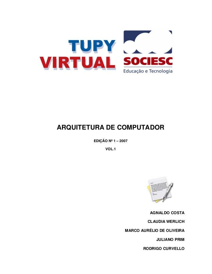 ARQUITETURA DE COMPUTADOR        EDIÇÃO Nº 1 – 2007              VOL.1                                  AGNALDO COSTA     ...