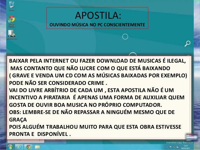 APOSTILA:             OUVINDO MÚSICA NO PC CONSCIENTEMENTEBAIXAR PELA INTERNET OU FAZER DOWNLOAD DE MUSICAS É ILEGAL, MAS ...
