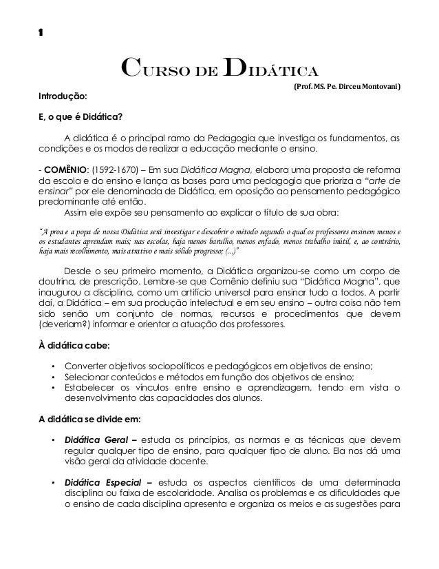 1  Curso DE DIDÁTICA (Prof. MS. Pe. Dirceu Montovani)  Introdução: E, o que é Didática? A didática é o principal ramo da P...