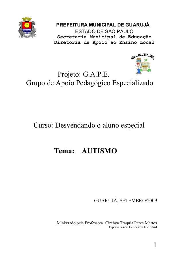 Projeto: G.A.P.E. Grupo de Apoio Pedagógico Especializado Curso: Desvendando o aluno especial Tema: AUTISMO GUARUJÁ, SETEM...