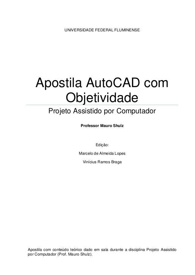 UNIVERSIDADE FEDERAL FLUMINENSE  Apostila AutoCAD com Objetividade  Projeto Assistido por Computador  Professor Mauro Shul...