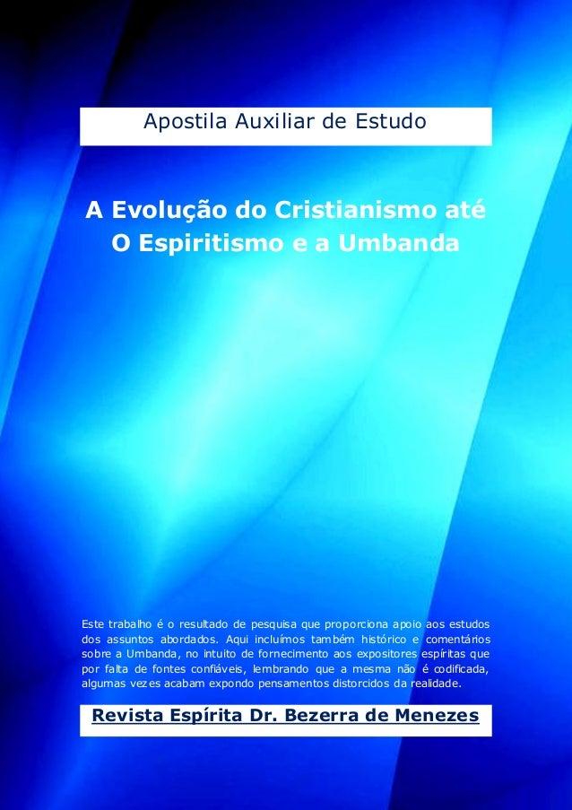 Apostila: A Evolução do Cristianismo até o Espiritismo e a Umbanda  1  rebezerrademeneses.blogspot.com.br  Apostila Auxili...
