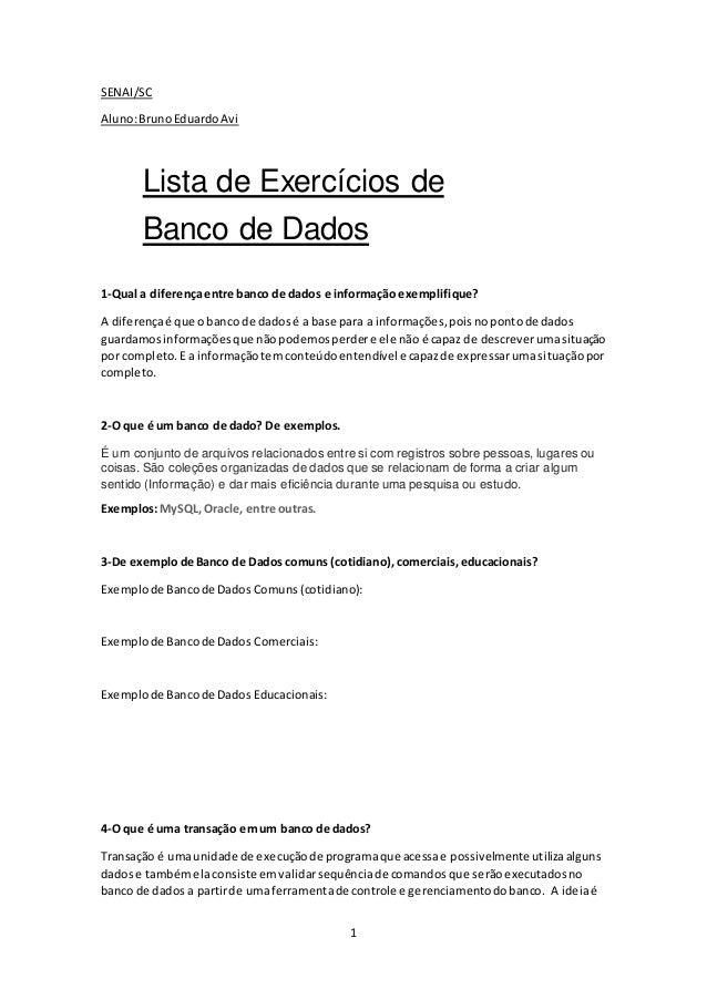 1 SENAI/SC Aluno:BrunoEduardoAvi Lista de Exercícios de Banco de Dados 1-Qual a diferençaentre banco de dados e informação...