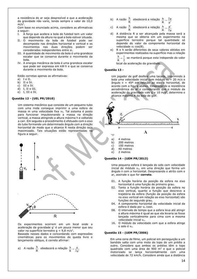14 a resistência do ar seja desprezível e que a aceleração da gravidade não varie, tendo sempre o valor de 10,0 m/s2 . Com...