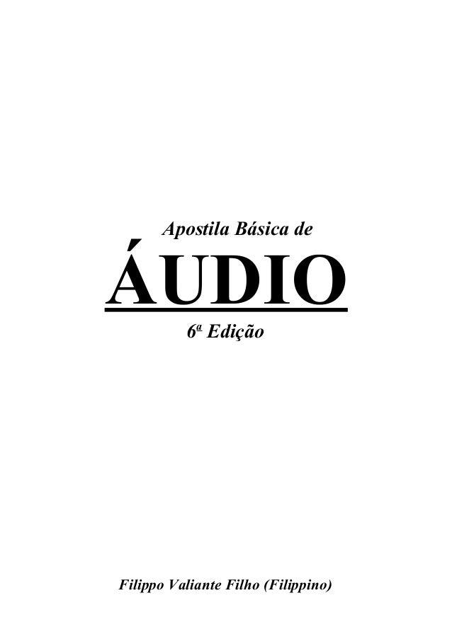 Apostila Básica de  ÁUDIO  6a Edição  Filippo Valiante Filho (Filippino)