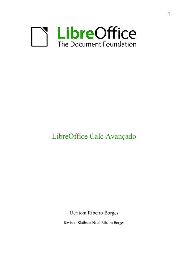 LibreOffice Calc Avançado Ueritom Ribeiro Borges Revisor: Klaibson Natal Ribeiro Borges 1