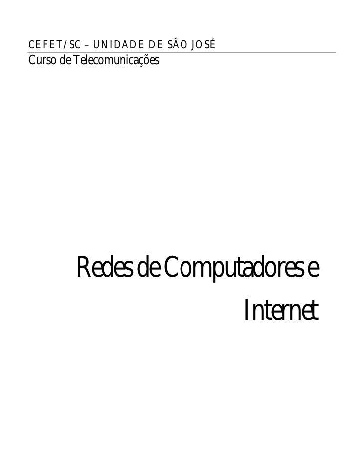 CEFET/SC – UNIDADE DE SÃO JOSÉ Curso de Telecomunicações              Redes de Computadores e                             ...
