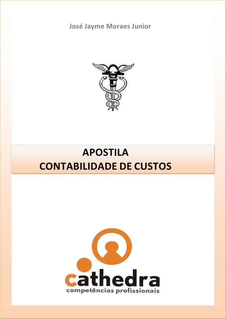 José Jayme Moraes Junior            APOSTILA CONTABILIDADE DE CUSTOS