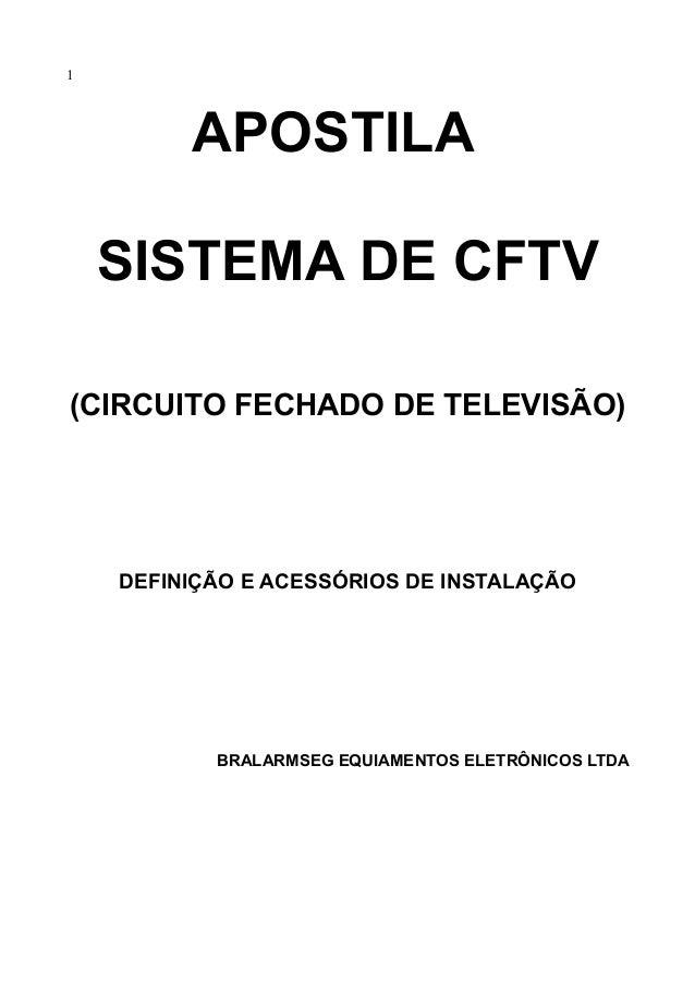 1  APOSTILA  SISTEMA DE CFTV  (CIRCUITO FECHADO DE TELEVISÃO)  DEFINIÇÃO E ACESSÓRIOS DE INSTALAÇÃO  BRALARMSEG EQUIAMENTO...
