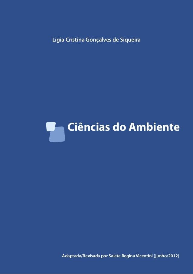 Ciências do Ambiente Ligia Cristina Gonçalves de Siqueira Adaptada/Revisada por Salete Regina Vicentini (junho/2012)