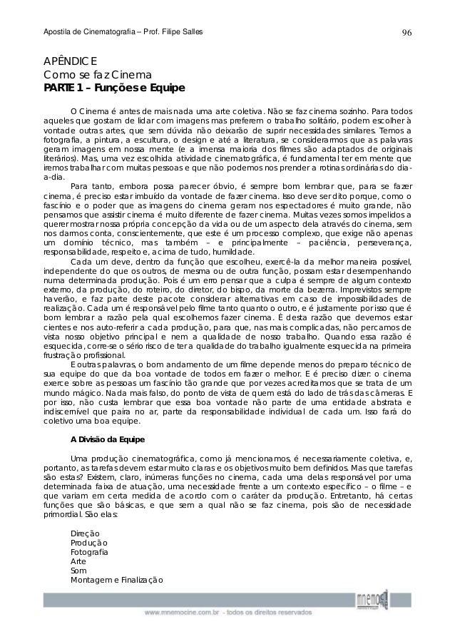 Apostila de Cinematografia – Prof. Filipe Salles 96  APÊNDICE  Como se faz Cinema  PARTE 1 – Funções e Equipe  O Cinema é ...