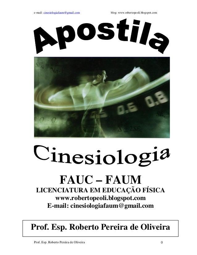 e-mail: cinesiologiafaum@gmail.com blog: www.robertopeoli.blogspot.com Prof. Esp. Roberto Pereira de Oliveira 0 Prof. Esp....