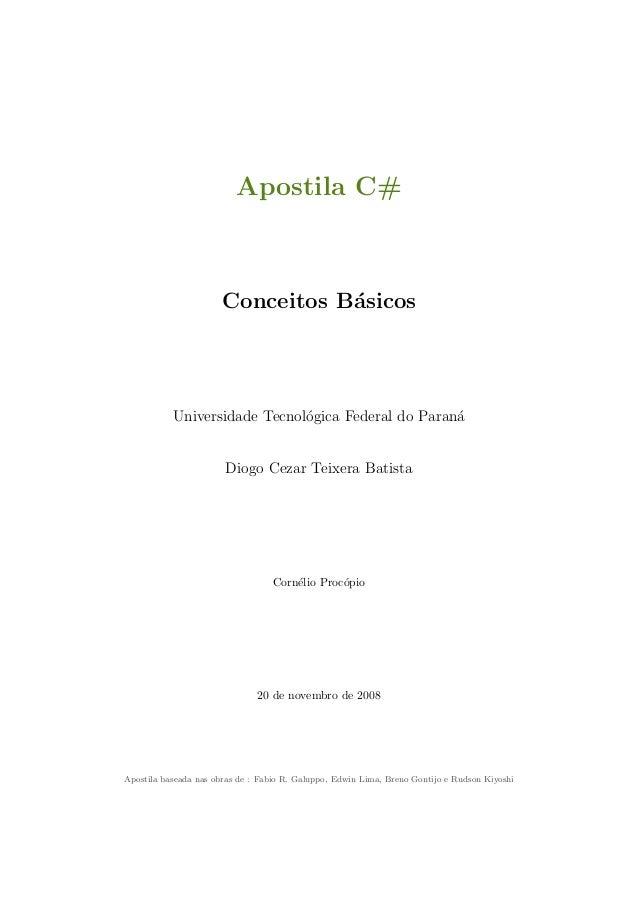 Apostila C#Conceitos B´asicosUniversidade Tecnol´ogica Federal do Paran´aDiogo Cezar Teixera BatistaCorn´elio Proc´opio20 ...