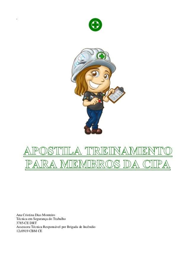 '  Ana Cristina Dias Monteiro Técnica em Segurança do Trabalho 3785-CE DRT Assessora Técnica Responsável por Brigada de In...