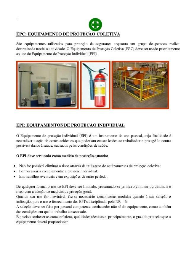 EPC  EQUIPAMENTO DE PROTEÇÃO COLETIVA São equipamentos utilizados para  proteção de segurança enquanto um grupo de pessoas realiza determinada  tarefa ou ... 19cee9737b