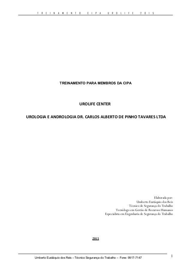 T R E I N A M E N T O C I P A U R O L I F E 2 0 1 5 TREINAMENTO PARA MEMBROS DA CIPA UROLIFE CENTER UROLOGIA E ANDROLOGIA ...