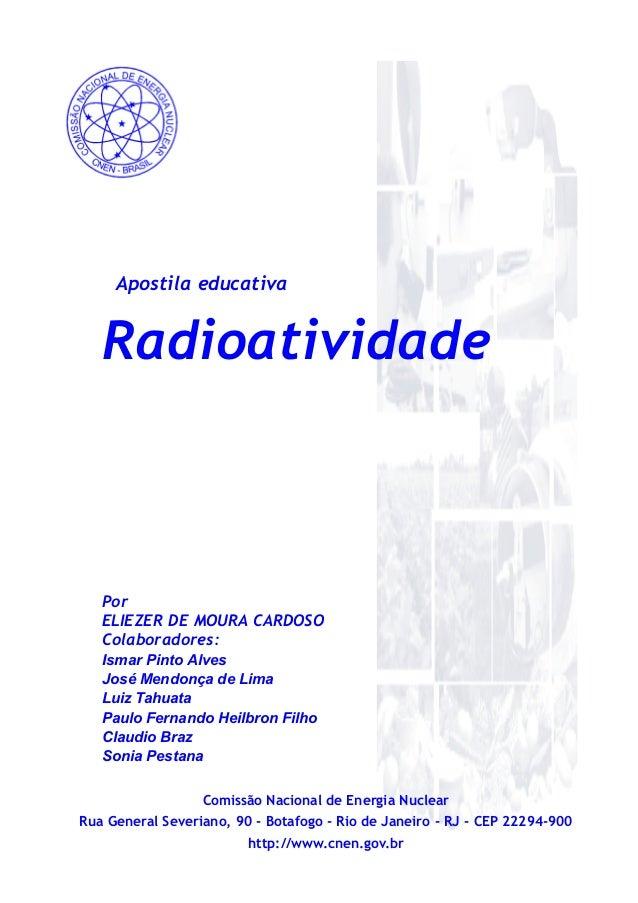 Radioatividade Apostila educativa Por ELIEZER DE MOURA CARDOSO Colaboradores: Ismar Pinto Alves José Mendonça de Lima Luiz...