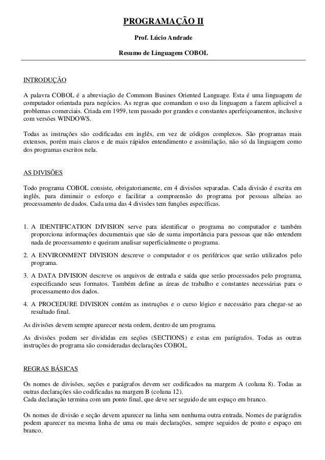 PROGRAMAÇÃO II Prof. Lúcio Andrade Resumo de Linguagem COBOL INTRODUÇÃO A palavra COBOL é a abreviação de Commom Busines O...
