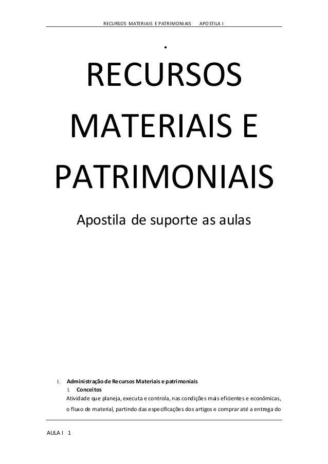 RECURSOS MATERIAIS E PATRIMONIAIS APOSTILA I AULA I 1 ● RECURSOS MATERIAIS E PATRIMONIAIS Apostila de suporte as aulas 1. ...