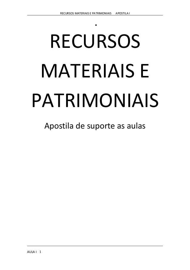 RECURSOS MATERIAIS E PATRIMONIAIS APOSTILA I ● RECURSOS MATERIAIS E PATRIMONIAIS Apostila de suporte as aulas AULA I 1