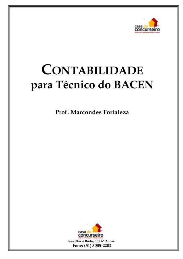 CONTABILIDADE para Técnico do BACEN Prof. Marcondes Fortaleza  Rua Otávio Rocha, 161, 6º Andar.  Fone: (51) 3085-2202