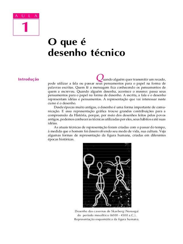 A UA U L A L A  1  1  Introdução  O que é desenho técnico Q  uando alguém quer transmitir um recado, pode utilizar a fala ...