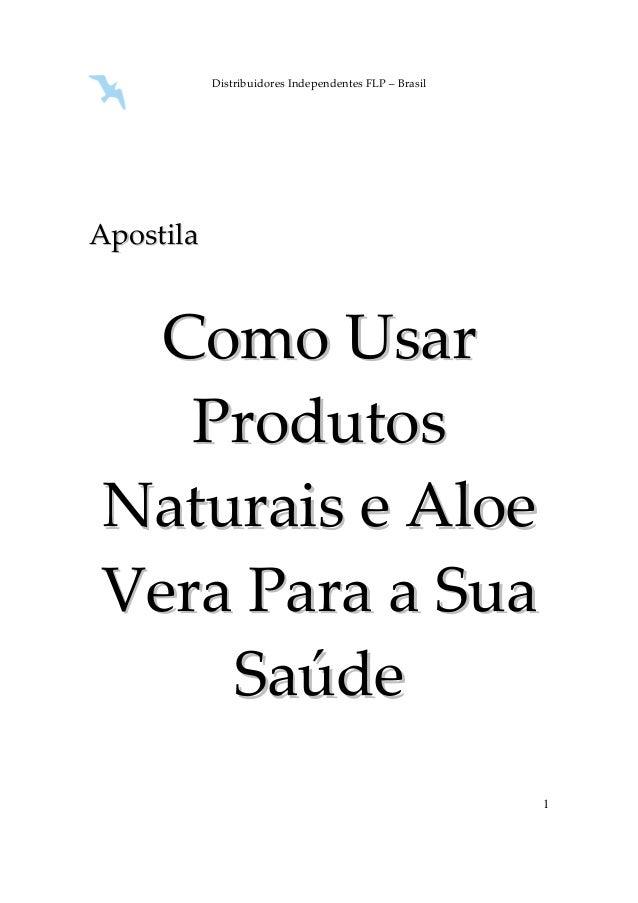 Distribuidores Independentes FLP – Brasil  1  Apostila  Como Usar  Produtos  Naturais e Aloe  Vera Para a Sua  Saúde