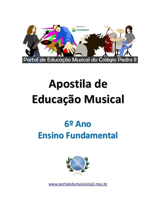 Apostila de Educação Musical 6º Ano Ensino Fundamental  www.portaledumusicalcp2.mus.br