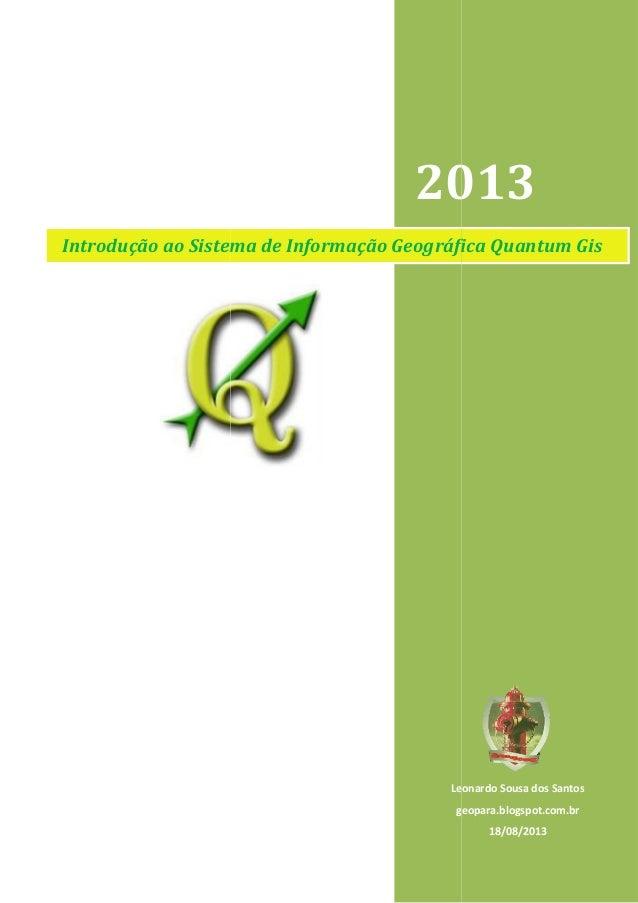 Introdução ao Sistema de Informação Geográfica Quantum Gis 2013 Leonardo Sousa dos Santos g Sistema de Informação Geográfi...