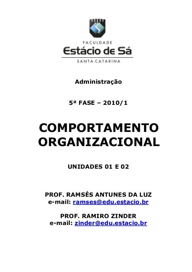 Administração 5ª FASE – 2010/1 COMPORTAMENTO ORGANIZACIONAL UNIDADES 01 E 02 PROF. RAMSÉS ANTUNES DA LUZ e-mail: ramses@ed...