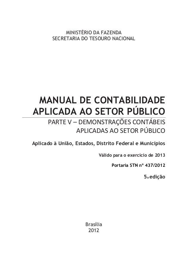 MINISTÉRIO DA FAZENDA SECRETARIA DO TESOURO NACIONAL MANUAL DE CONTABILIDADE APLICADA AO SETOR PÚBLICO PARTE V – DEMONSTRA...