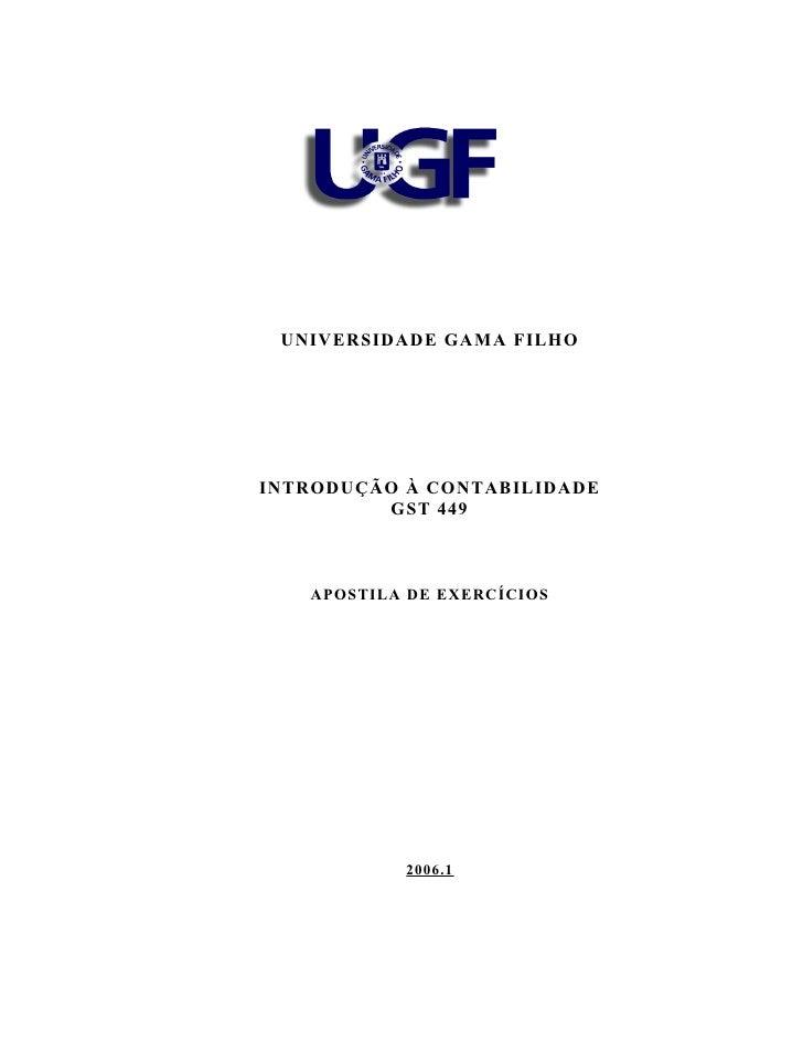 UNIVERSIDADE GAMA FILHO     INTRODUÇÃO À CONTABILIDADE          GST 449       APOSTILA DE EXERCÍCIOS                2006.1
