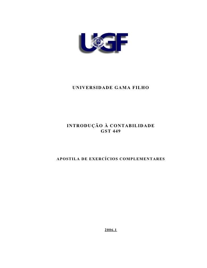 UNIVERSIDADE GAMA FILHO        INTRODUÇÃO À CONTABILIDADE             GST 449     APOSTILA DE EXERCÍCIOS COMPLEMENTARES   ...
