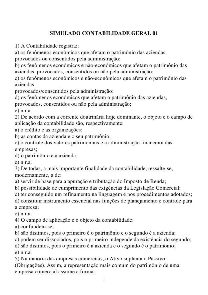 SIMULADO CONTABILIDADE GERAL 011) A Contabilidade registra::a) os fenômenos econômicos que afetam o patrimônio das azienda...