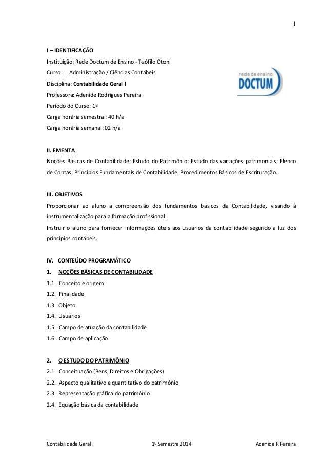 1 Contabilidade Geral I 1º Semestre 2014 Adenide R Pereira I – IDENTIFICAÇÃO Instituição: Rede Doctum de Ensino - Teófilo ...