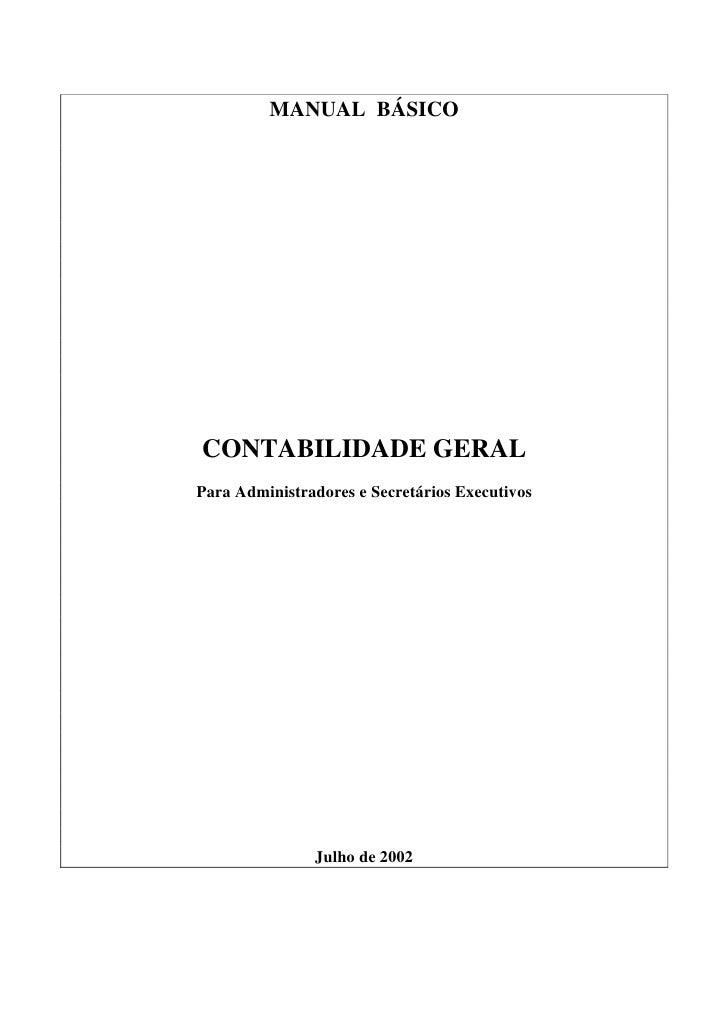 MANUAL BÁSICO     CONTABILIDADE GERAL Para Administradores e Secretários Executivos                    Julho de 2002