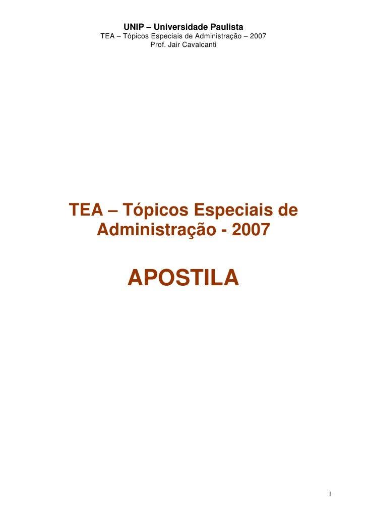 UNIP – Universidade Paulista    TEA – Tópicos Especiais de Administração – 2007                  Prof. Jair Cavalcanti    ...