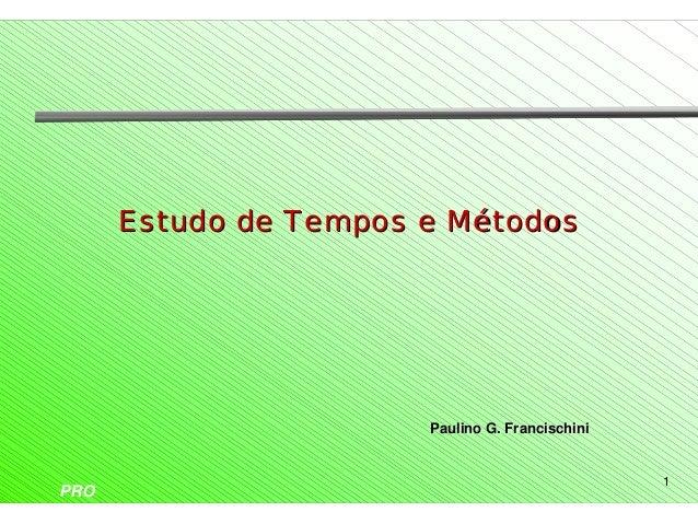 Estudo de Tempos e Métodos                       Paulino G. Francischini                                                 1...