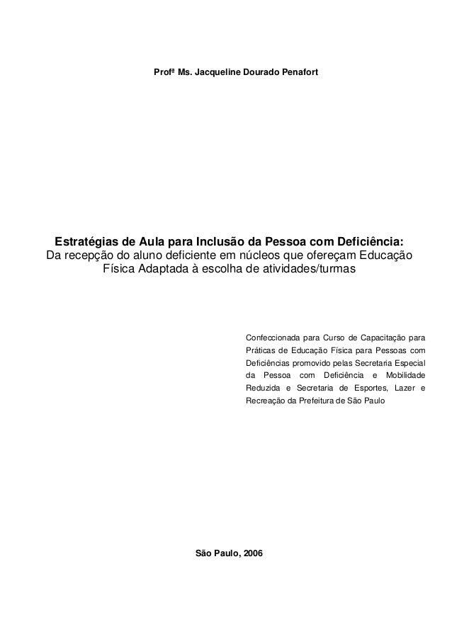 Profª Ms. Jacqueline Dourado Penafort Estratégias de Aula para Inclusão da Pessoa com Deficiência: Da recepção do aluno de...