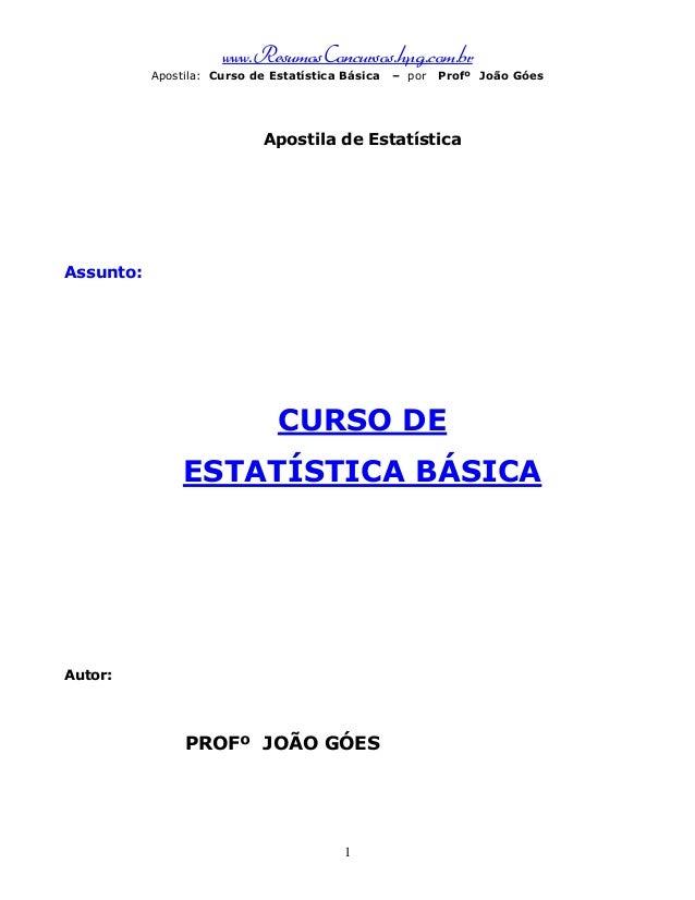 www.ResumosConcursos.hpg.com.br Apostila: Curso de Estatística Básica – por Profº João Góes 1 Apostila de Estatística Assu...